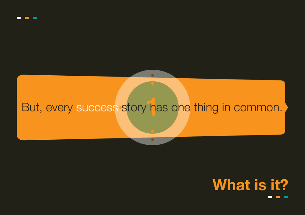 1 But, every success story has one thing in com...