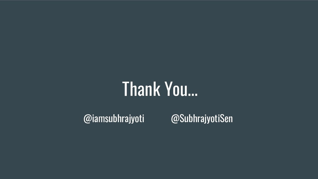 Thank You... @iamsubhrajyoti @SubhrajyotiSen