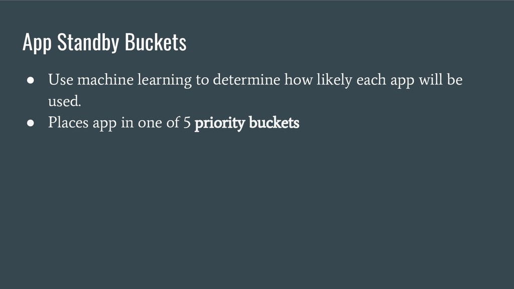 App Standby Buckets ● Use machine learning to d...