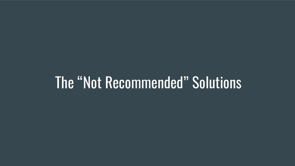 "The ""Not Recommended"" Solutions"
