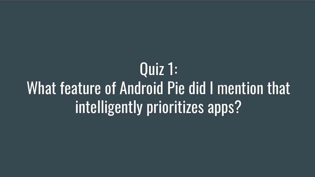 Quiz 1: What feature of Android Pie did I menti...