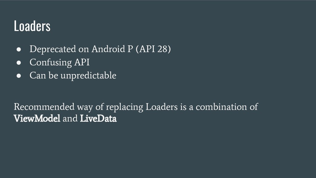 Loaders ● Deprecated on Android P (API 28) ● Co...