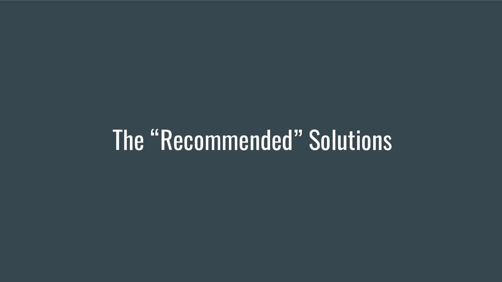 """The """"Recommended"""" Solutions"""