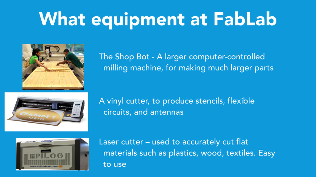 What equipment at FabLab The Shop Bot - A large...