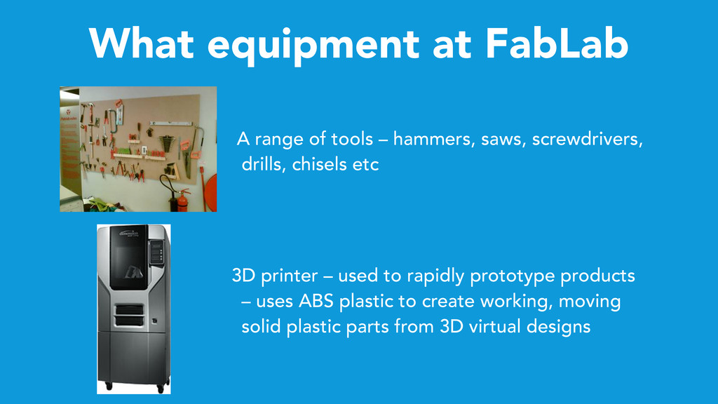 What equipment at FabLab A range of tools – ham...