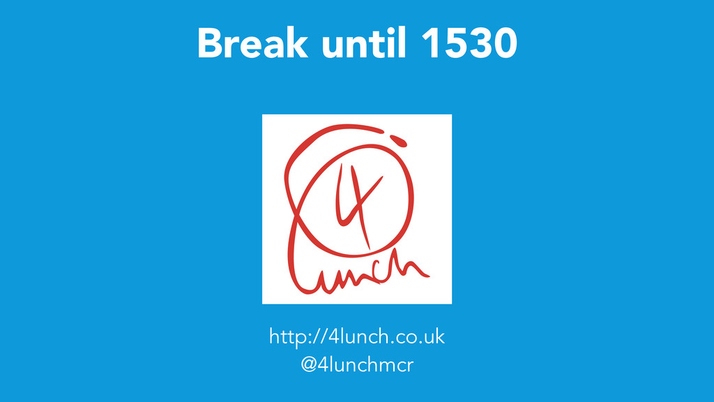 Break until 1530 http://4lunch.co.uk @4lunchmcr
