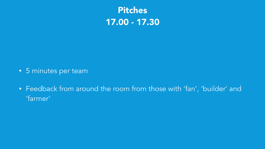 Pitches 17.00 - 17.30 • 5 minutes per team • Fe...
