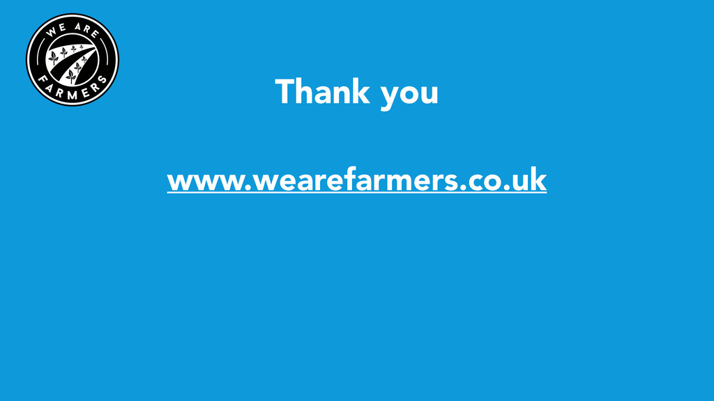 Thank you ! www.wearefarmers.co.uk