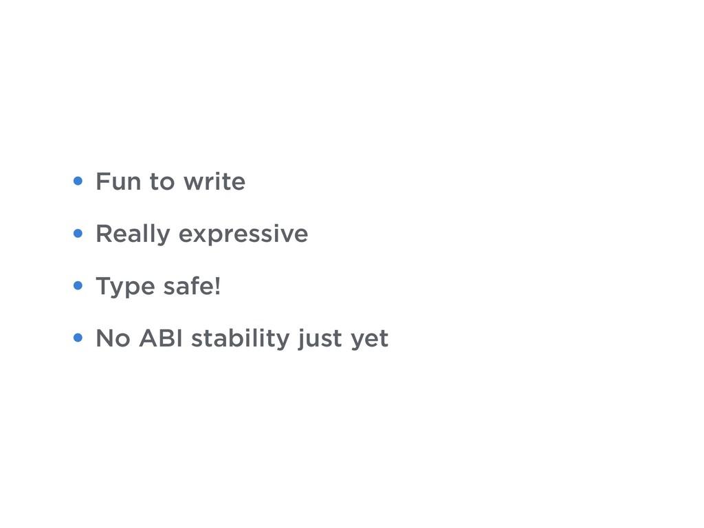 • Fun to write • Really expressive • Type safe!...