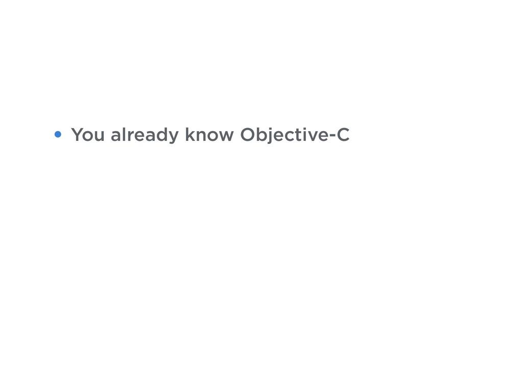 • You already know Objective-C
