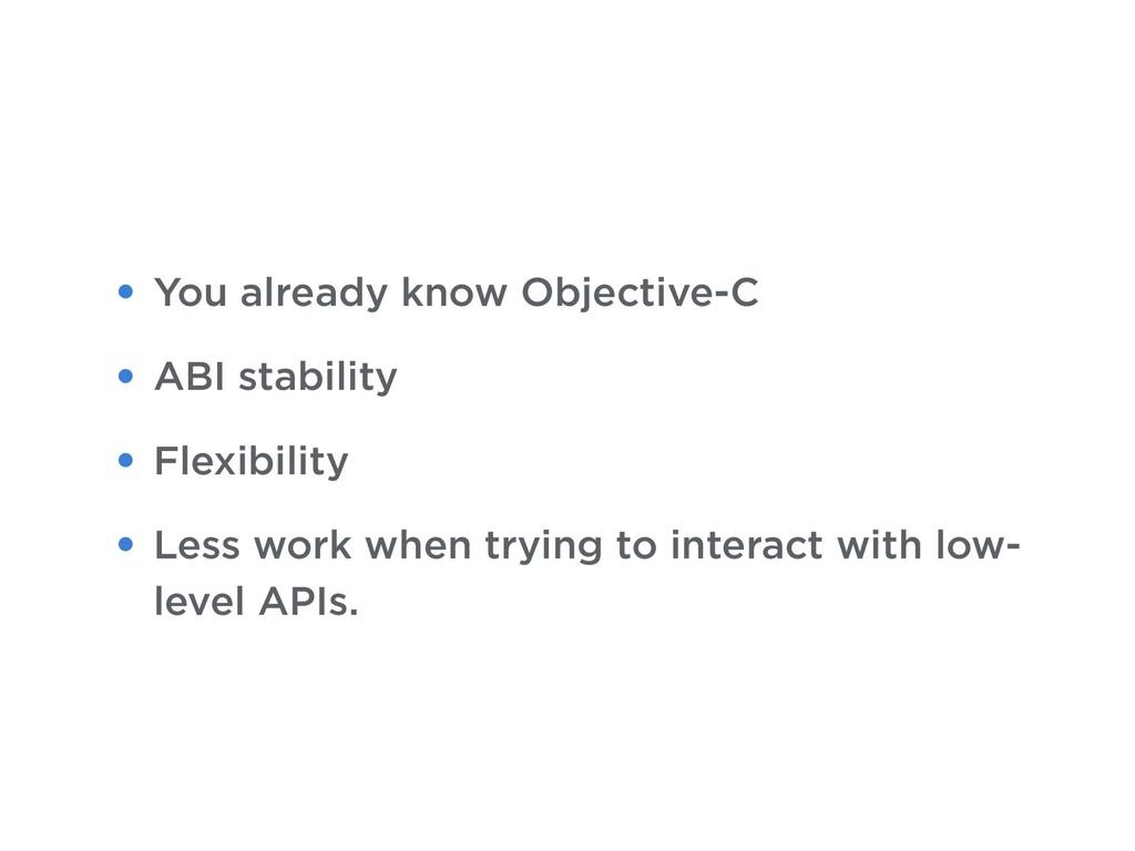• You already know Objective-C • ABI stability ...