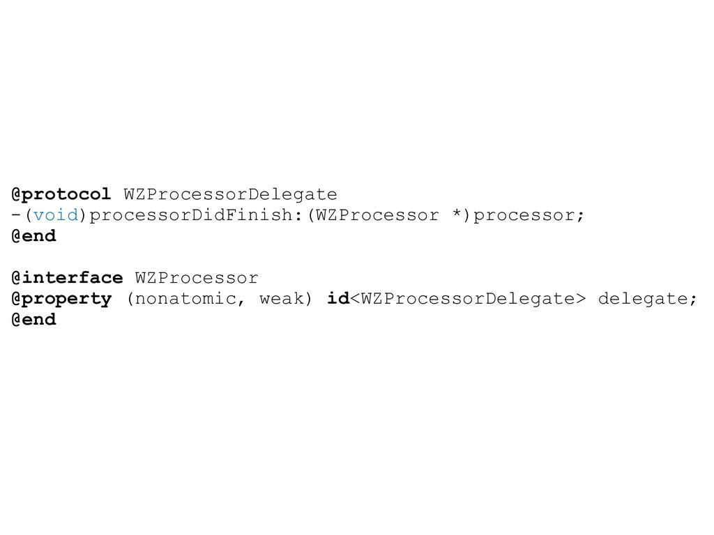 @protocol WZProcessorDelegate -(void)processorD...