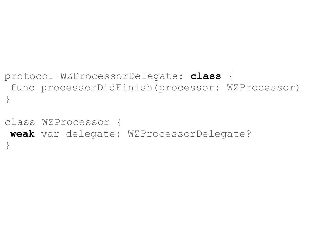 protocol WZProcessorDelegate: class { func proc...