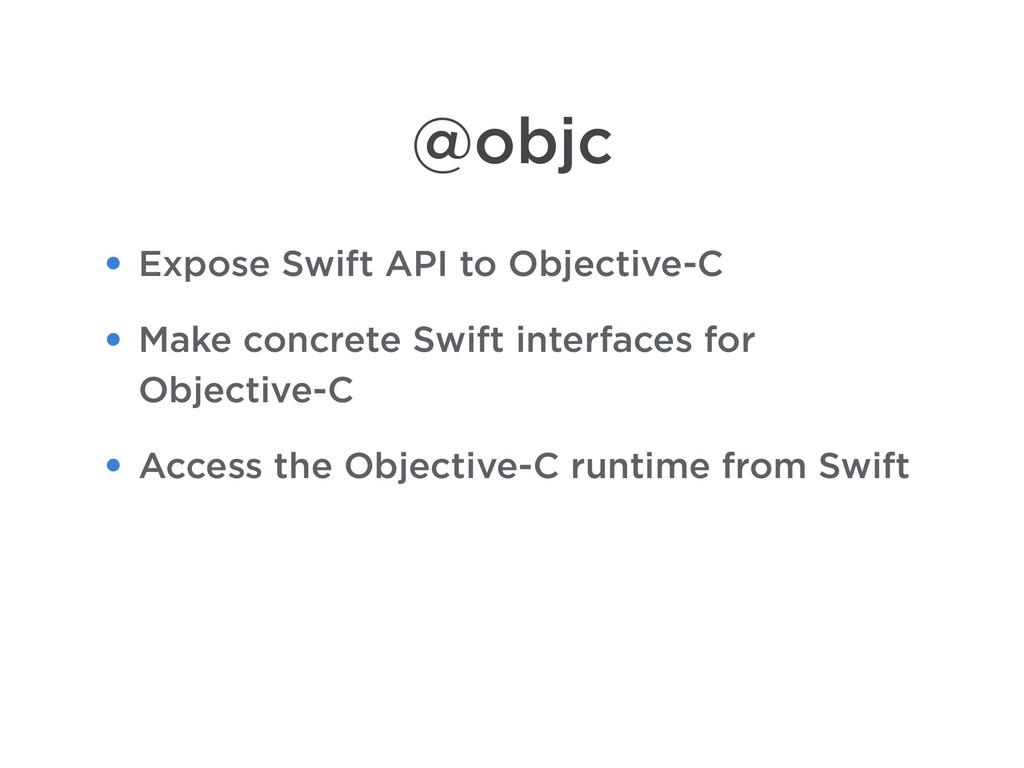 @objc • Expose Swift API to Objective-C • Make ...