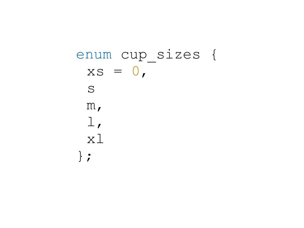 enum cup_sizes { xs = 0, s m, l, xl };