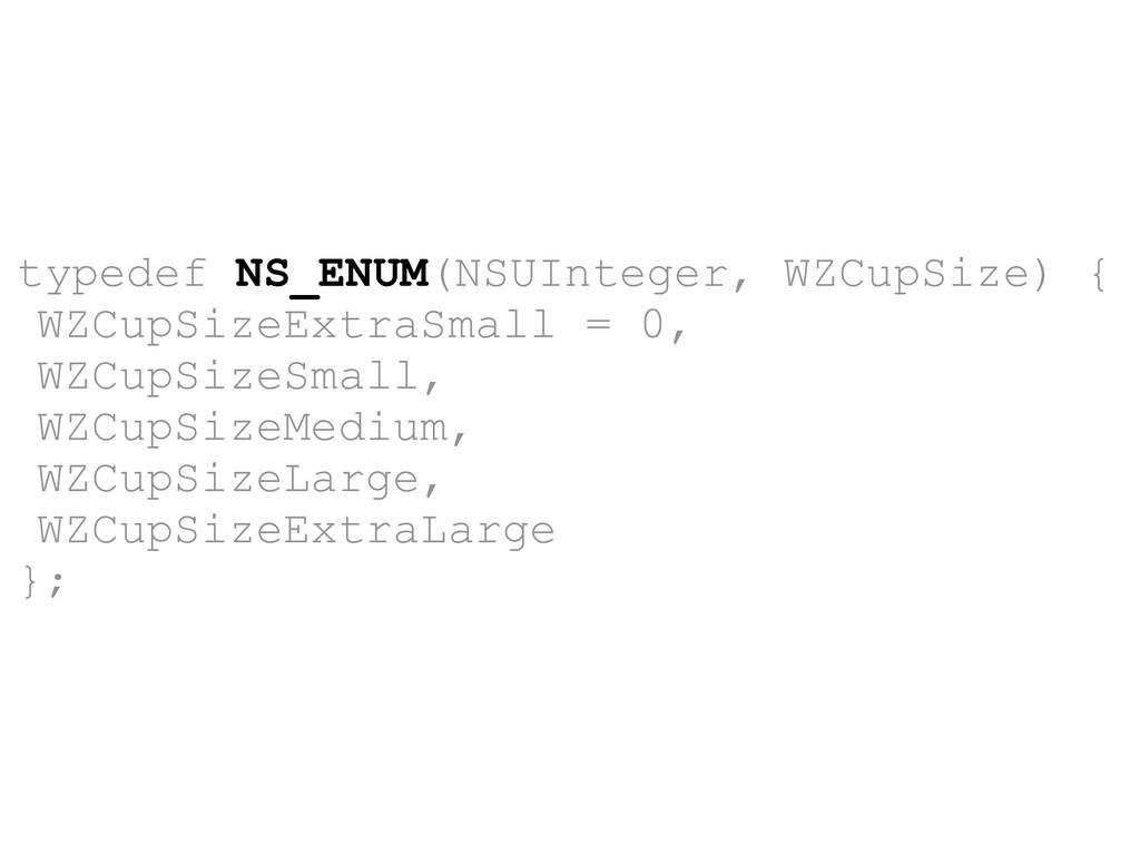 typedef NS_ENUM(NSUInteger, WZCupSize) { WZCupS...