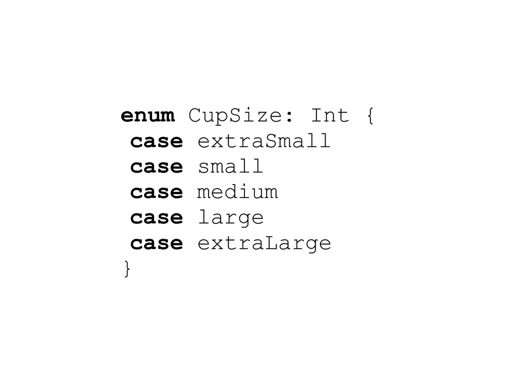 enum CupSize: Int { case extraSmall case small ...
