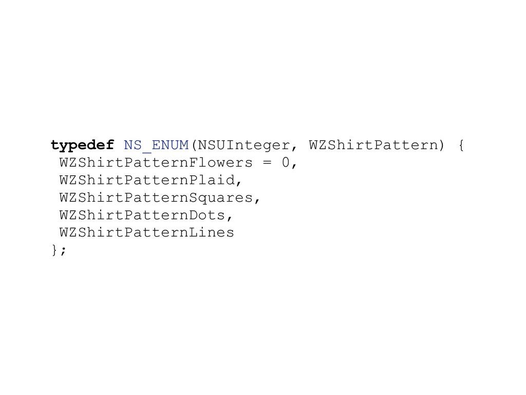 typedef NS_ENUM(NSUInteger, WZShirtPattern) { W...