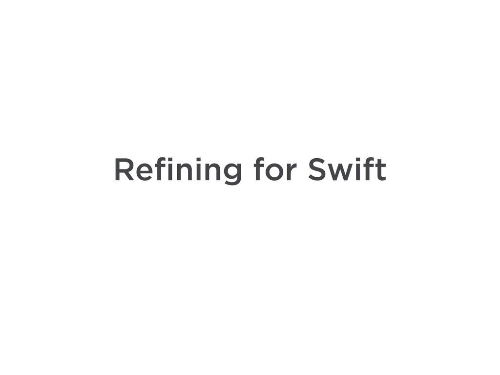 Refining for Swift