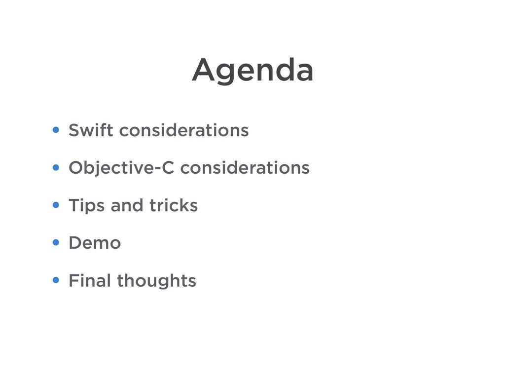Agenda • Swift considerations • Objective-C con...