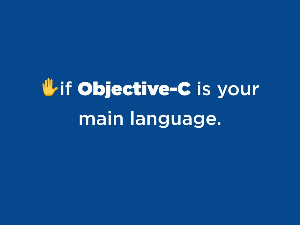 ✋if Objective-C is your main language.