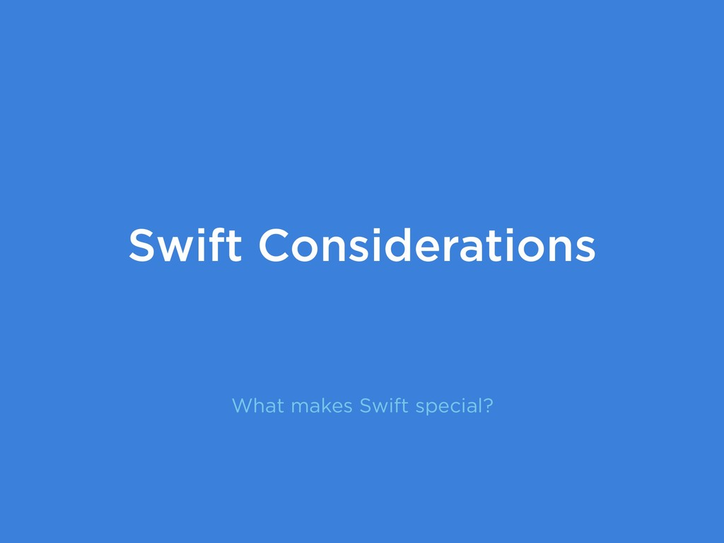 What makes Swift special? Swift Considerations