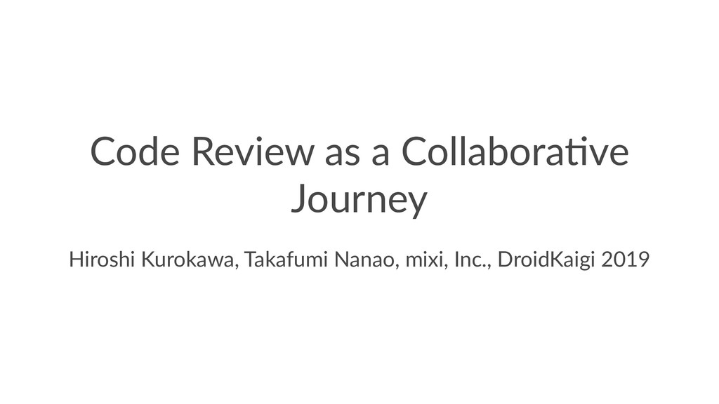 Code Review as a Collabora/ve Journey Hiroshi K...