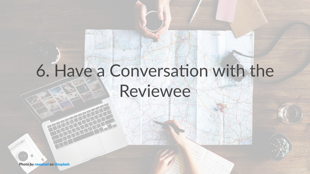 6. Have a Conversa-on with the Reviewee Photo b...