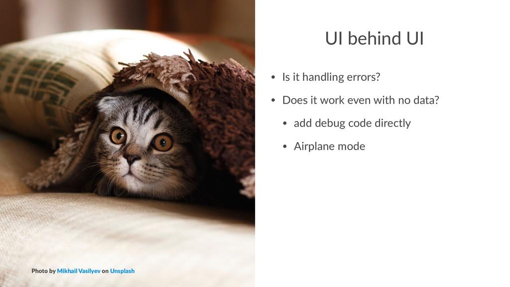 UI behind UI • Is it handling errors? • Does it...