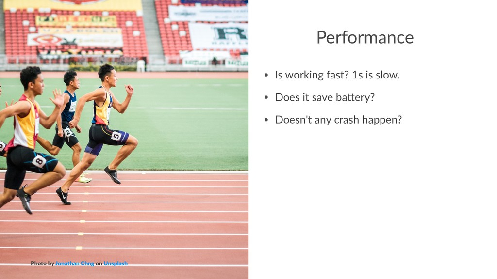 Performance • Is working fast? 1s is slow. • Do...