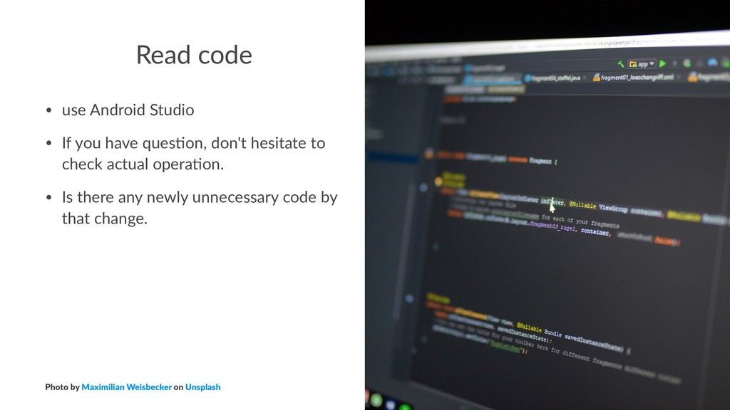 Read code • use Android Studio • If you have qu...