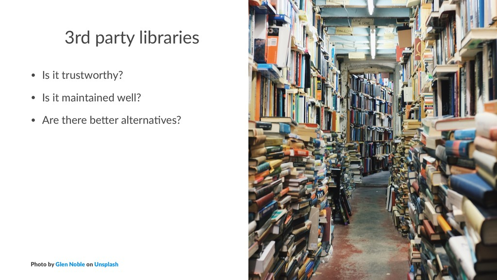 3rd party libraries • Is it trustworthy? • Is i...