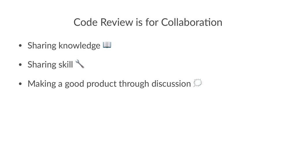 Code Review is for Collabora0on • Sharing knowl...