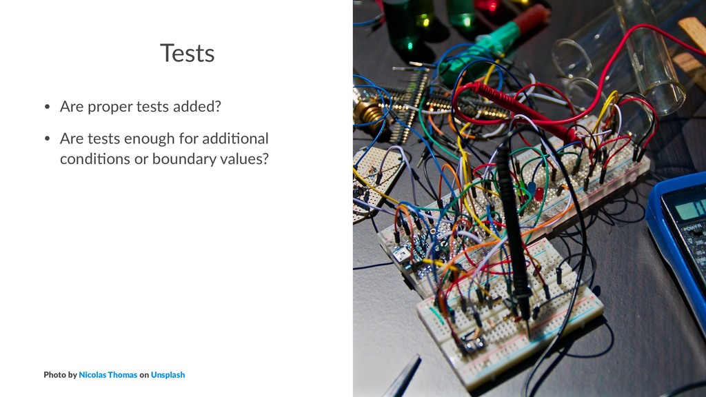 Tests • Are proper tests added? • Are tests eno...