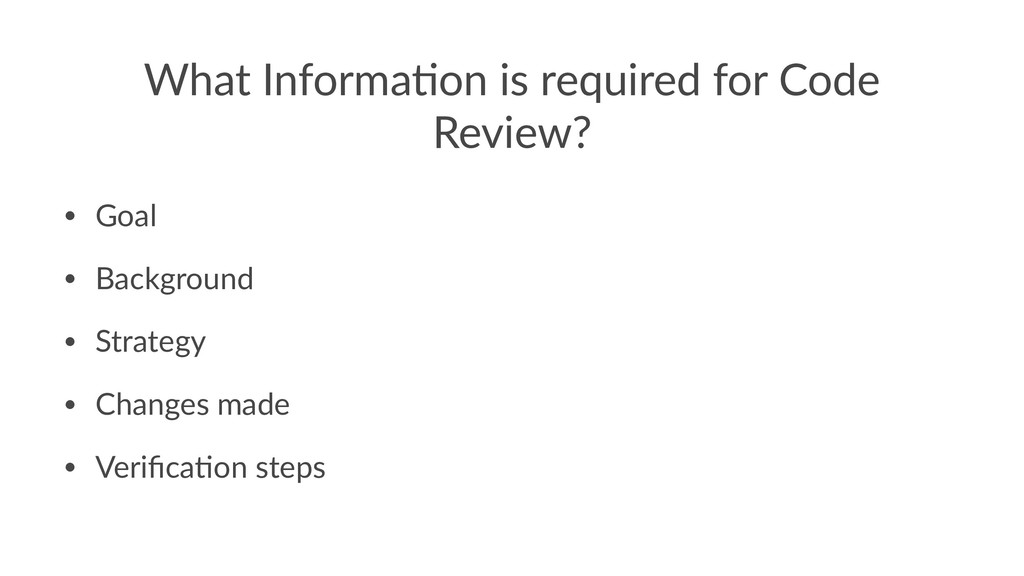 What Informa,on is required for Code Review? • ...