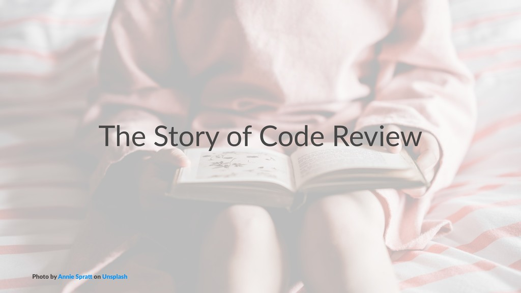 The Story of Code Review Photo by Annie Spra0 o...