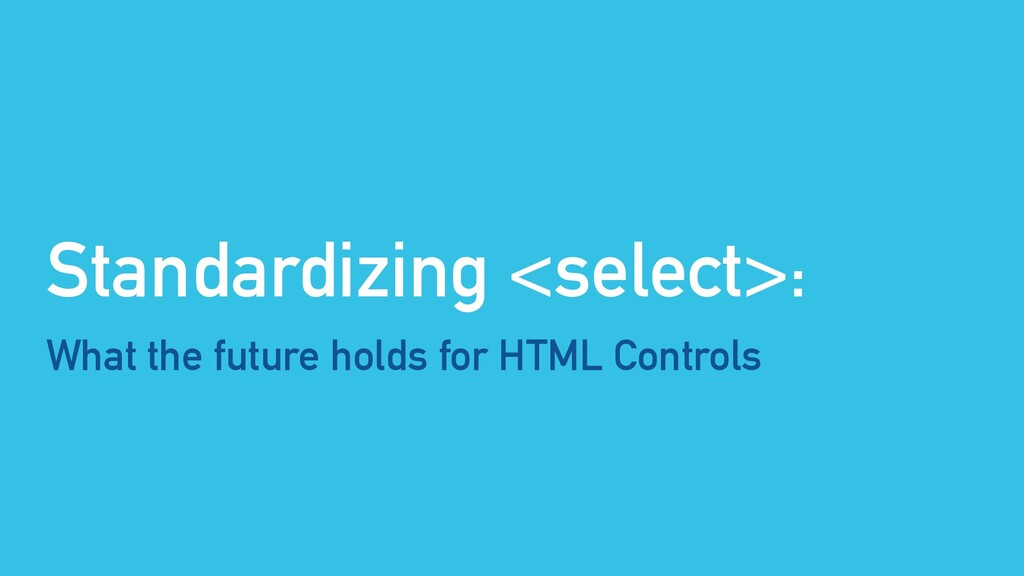 Standardizing <select>: What the future holds f...