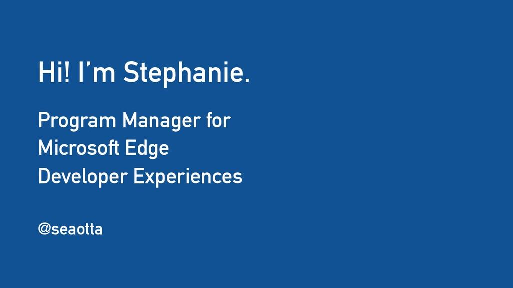 Hi! I'm Stephanie. Program Manager for Microsof...
