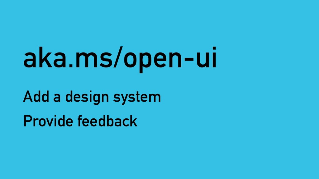 aka.ms/open-ui Add a design system Provide feed...