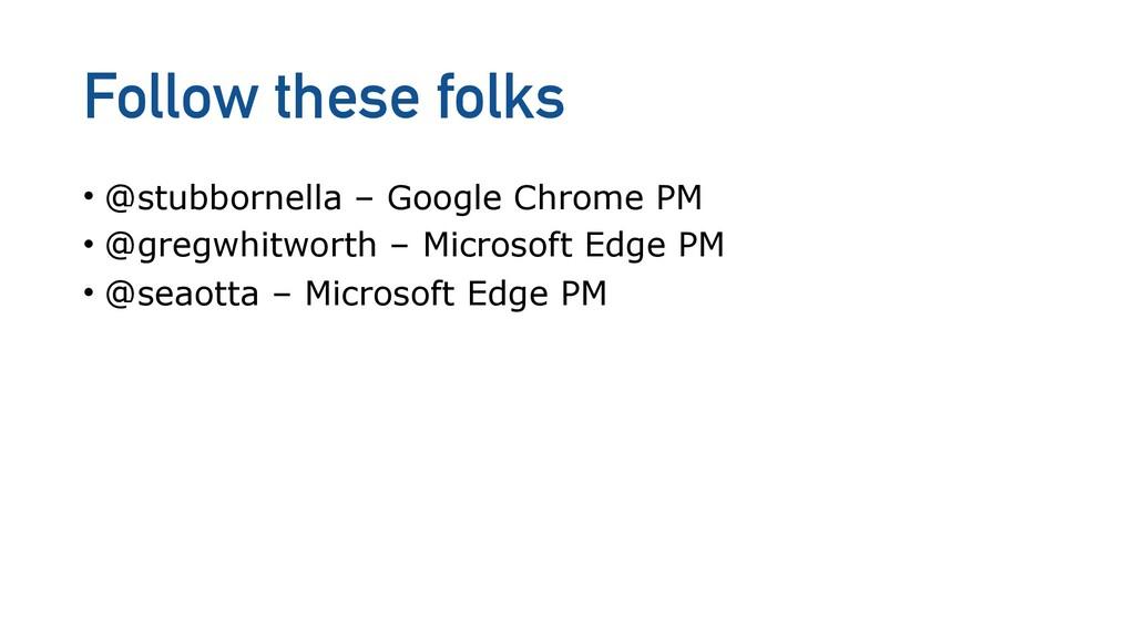 Follow these folks • @stubbornella – Google Chr...