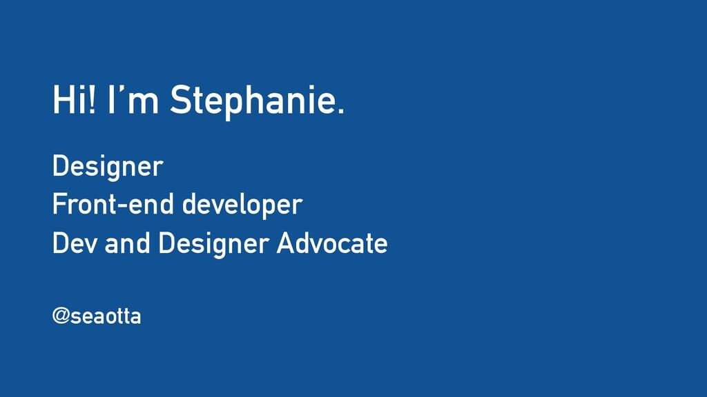 Hi! I'm Stephanie. Designer Front-end developer...