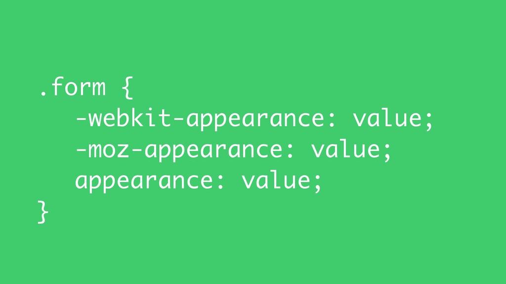 .form { -webkit-appearance: value; -moz-appeara...