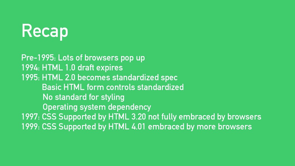 Recap Pre-1995: Lots of browsers pop up 1994: H...