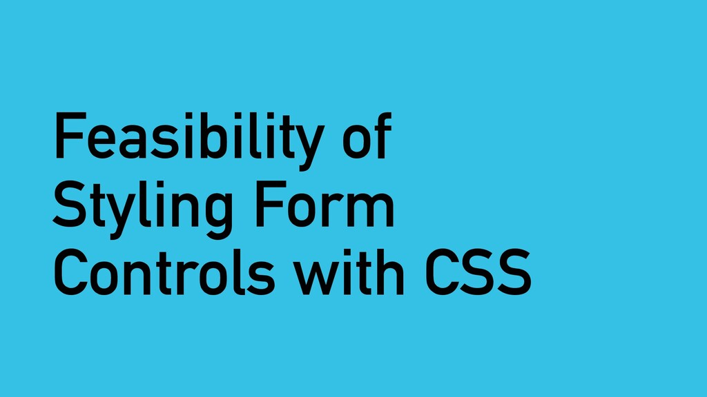 Feasibility of Styling Form Controls with CSS