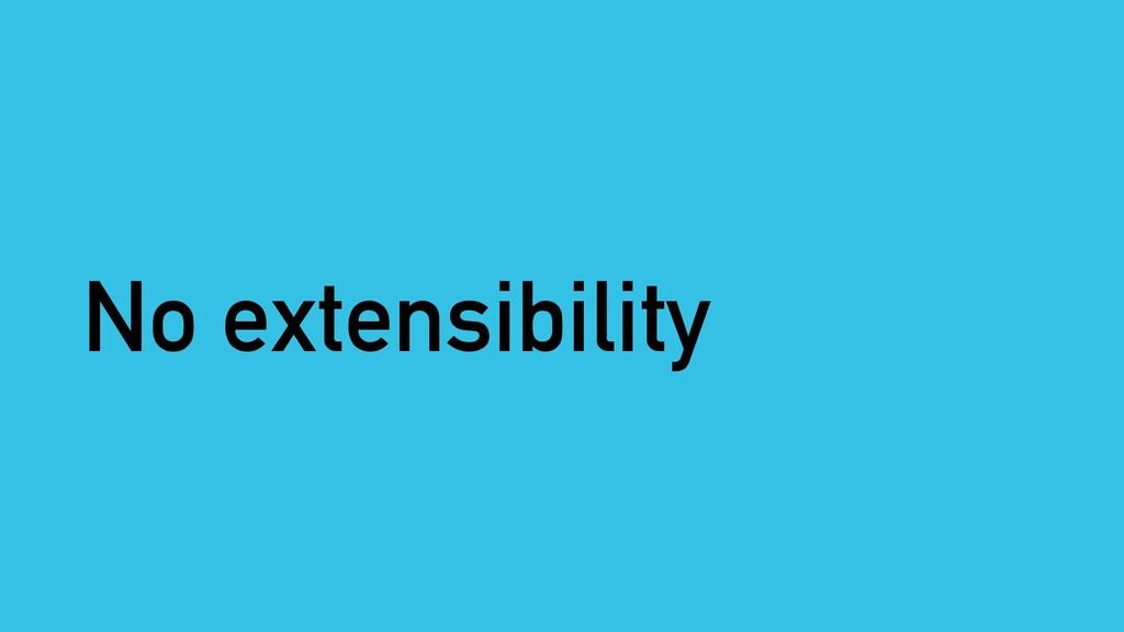 No extensibility