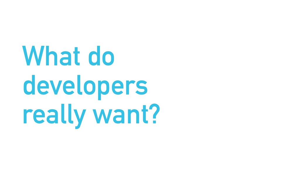 What do developers really want?