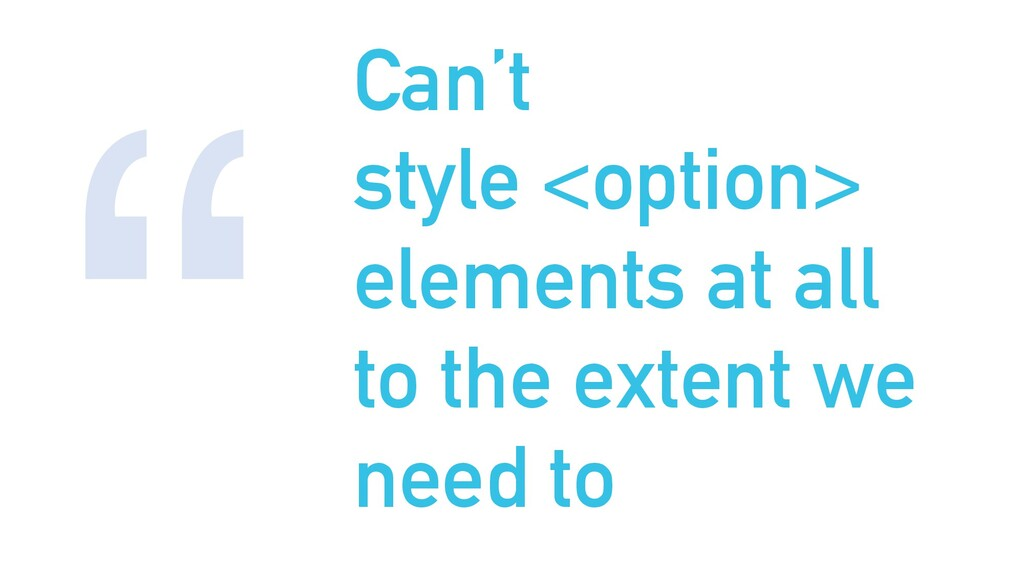 """"""" Can't style <option> elements at all to the e..."""