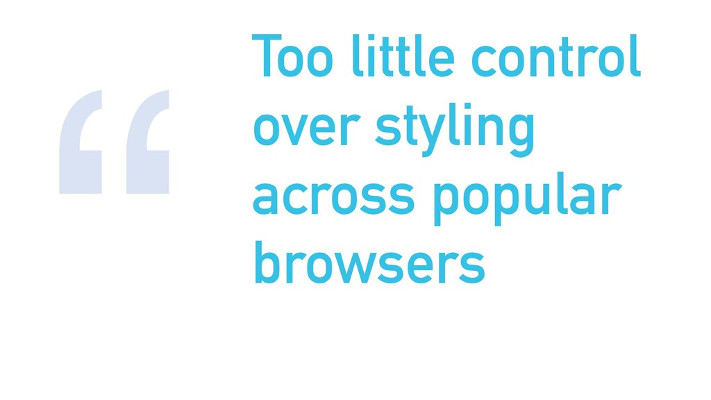 Too little control over styling across popular ...