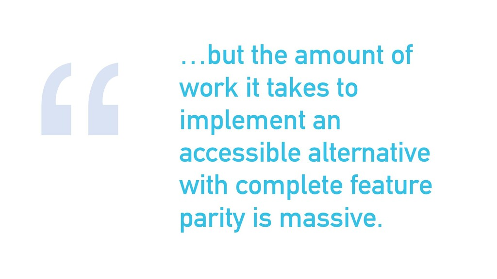 …but the amount of work it takes to implement a...