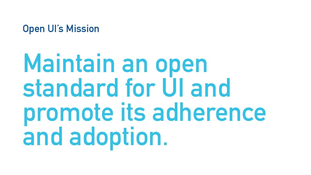 Open UI's Mission Maintain an open standard for...